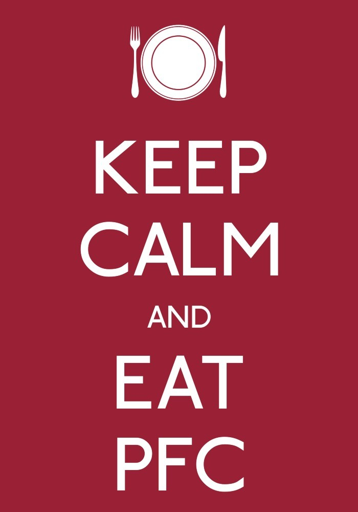 Keep Calm and Eat PFC